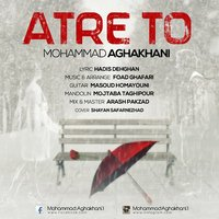 Mohammad Aghakhani - 'Atre To'