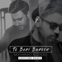 Mohammad Alizadeh - 'To Beri Baroon (Ashcome Remix)'