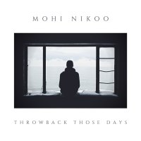 Mohi Nikoo - 'Throwback Those Days'