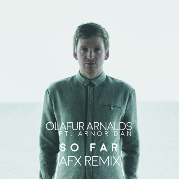 Olafur Arnalds - So Far (Ft Arnor Dan) (AFX Remix)