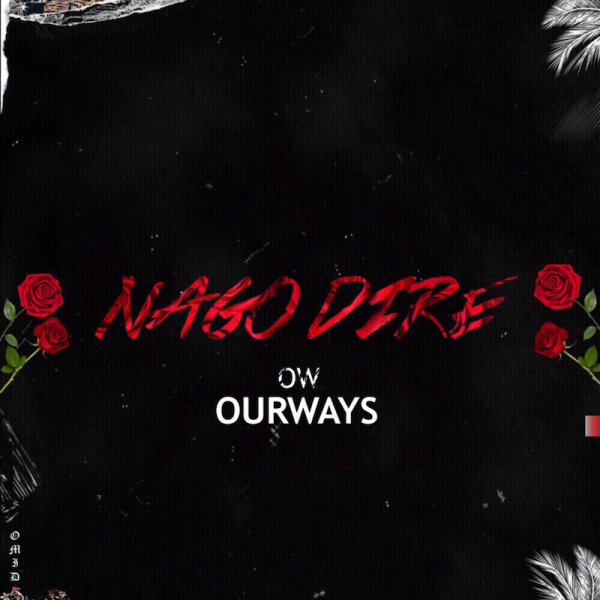 OurWays - 'Nago Dire'