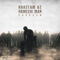 Parhaam - 'Khastam Az Hamechi Man'