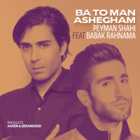 Peyman Shahi - 'Ba To Man Ashegham (Ft Babak Rahnama)'