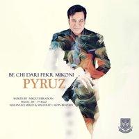 Pyruz - 'Be Chi Dari Fekr Mikoni'