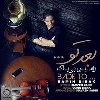 Ramin Bibak - 'Bade To'