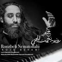 Roozbeh Nematollahi - 'Koja Beram'