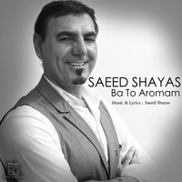 Saeed Shayas - 'Ba To Aromam'