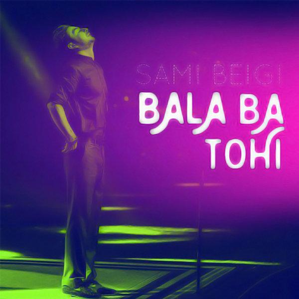Sami Beigi - 'Bala (Ft Tohi)'