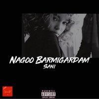 Sani - 'Nagoo Barmigardam'