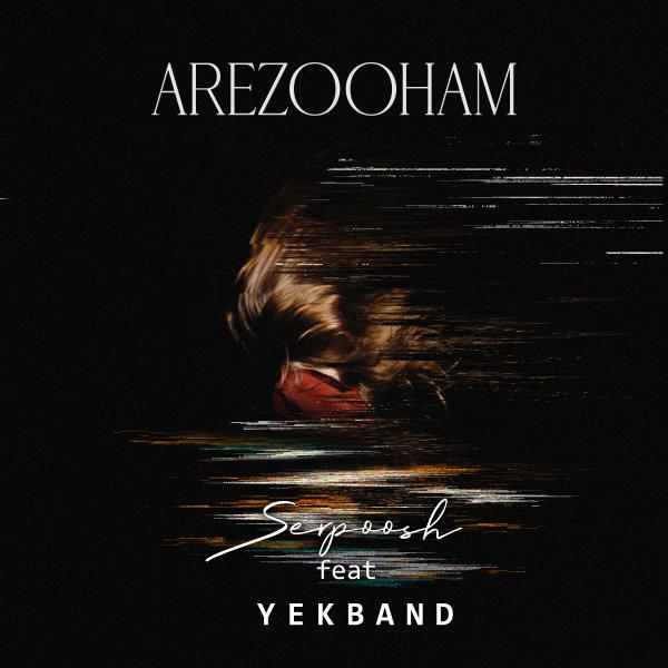 Serpoosh - 'Arezooham (Ft Yekband)'