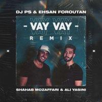 Shahab Mozaffari & Ali Yasini - 'Vay Vay (DJ PS & Ehsan Foroutan Remix)'