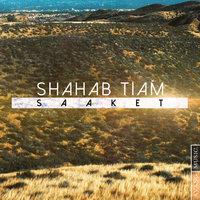 Shahab Tiam - 'Saaket'