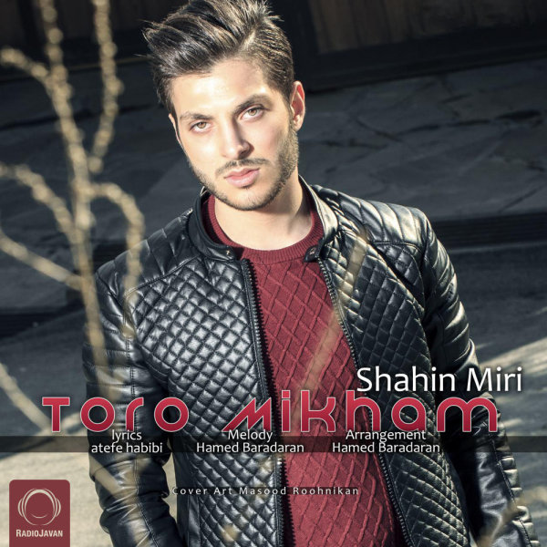 Shahin Miri - 'Toro Mikham'