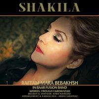 Shakila - 'Raftam Mara Bebakhsh'