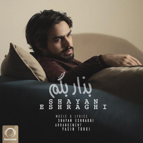 Shayan Eshraghi - Bezar Begam