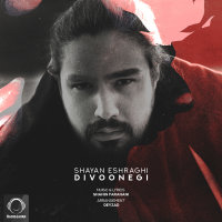 Shayan Eshraghi - 'Divoonegi'