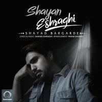 Shayan Eshraghi - 'Shayad Bargarde'