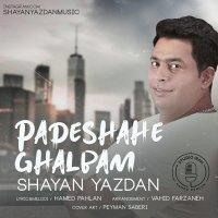 Shayan Yazdan - 'Padeshahe Ghalbam'