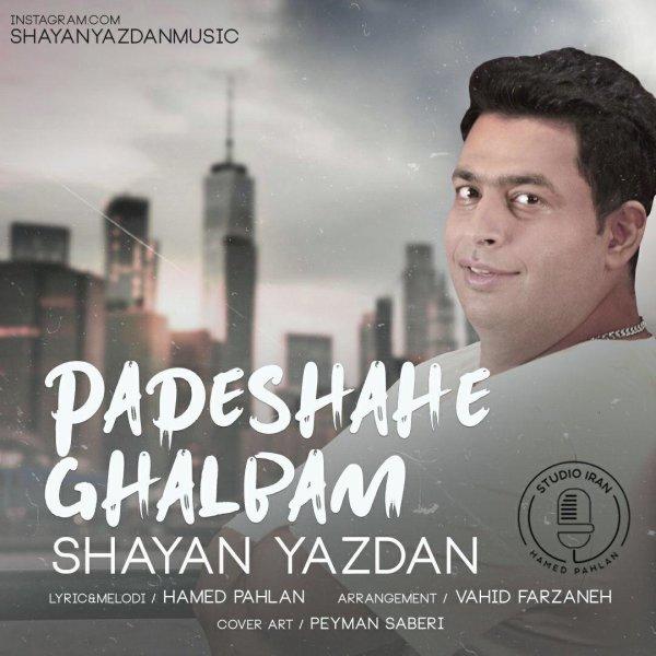 Shayan Yazdan - Padeshahe Ghalbam