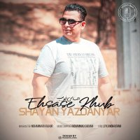 Shayan Yazdan - 'Ehsase Khob'