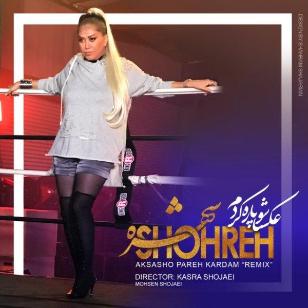Shohreh - 'Aksasho Pareh Kardam (Remix)'