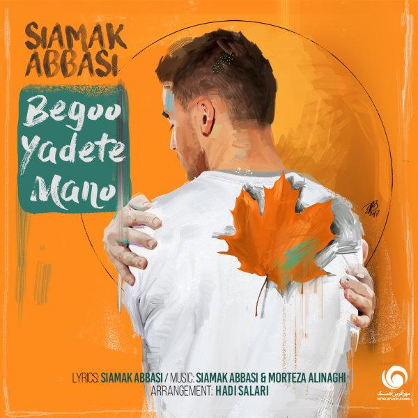 Siamak Abbasi - 'Begoo Yadete Mano'