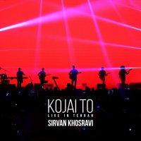 Sirvan Khosravi - 'Kojai To (Live)'