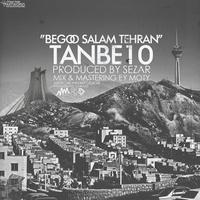 Tanbe10 - 'Begoo Salam Tehran'