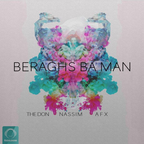 The Don, Nassim, & AFX - 'Beraghs Ba Man'