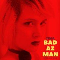Tina - 'Bad Az Man'