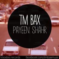 TM Bax - 'Payeen Shahr'