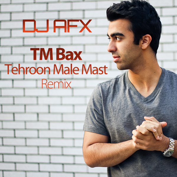 TM Bax - Tehroon Male Mast (DJ AFX Remix)