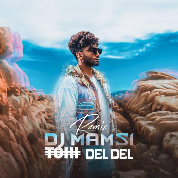 Tohi - 'Del Del (DJ Mamsi Remix)'
