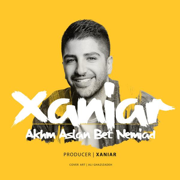 Xaniar - 'Akhm Aslan Bet Nemiad'