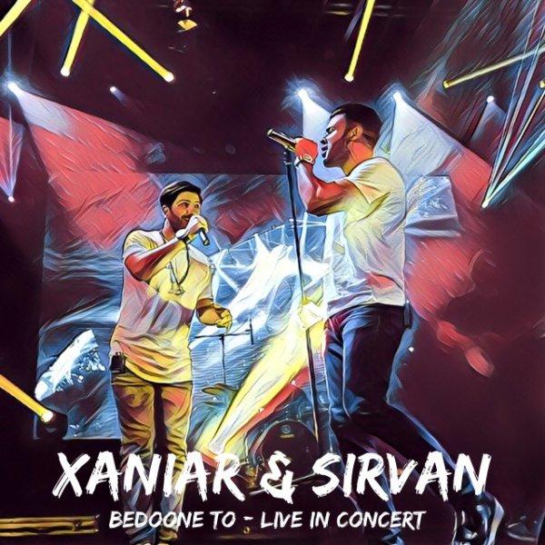 Xaniar - Bedoone To (Ft Sirvan Khosravi) Live