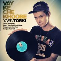 Yasin Torki - 'Vay Ke Che Khobe'