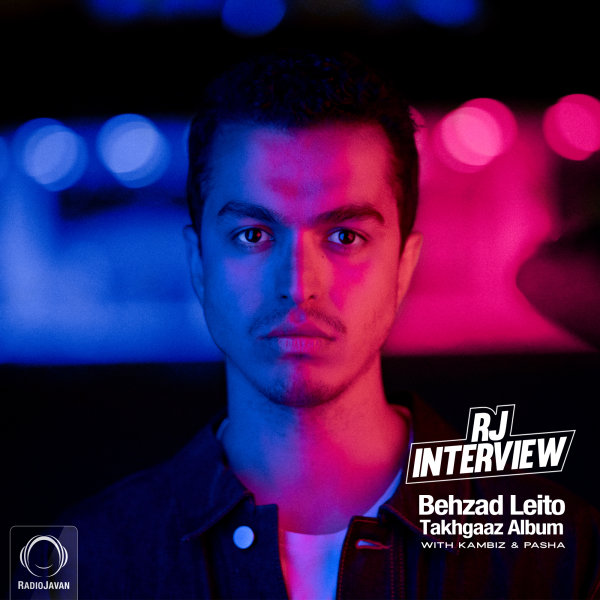RJ Interview - 'Behzad Leito (Takhgaaz Album)'
